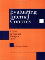 Evaluating Internal Controls a Local Government Managers Guide